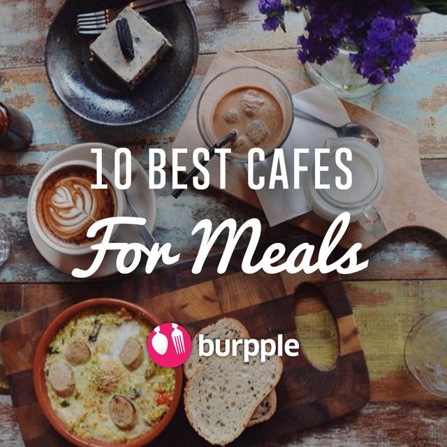 10 Best Cafes for Meals
