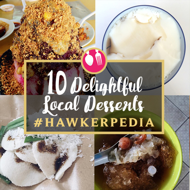 10 Delightful Local Desserts #Hawkerpedia
